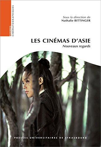 Les cinémas d'Asie : nouveaux regards / sous la direction de Nathalie Bittinger.- Strasbourg : Presses universitaires de Strasbourg , DL 2016, cop. 2016