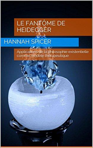 Le fantôme de Heidegger: Applications de la philosophie existentielle comme modèle thérapeutique