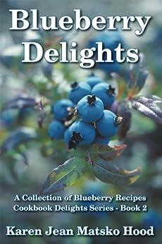 Blueberry Delights Cookbook: A Collection of Blueberry Recipes (Cookbook Delights Series 2) by [Matsko Hood, Karen Jean]