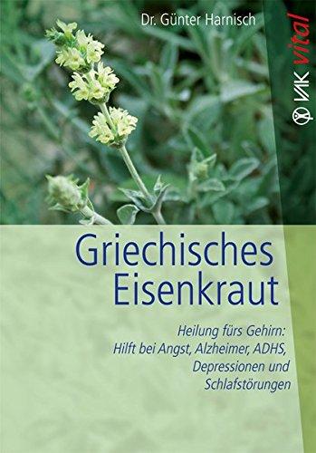 Griechisches Eisenkraut: Heilung fürs Gehirn: Hilft bei Angst, Alzheimer, ADHS, Depressionen und Schlafstörungen (vak vital)