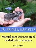 Image de Tu Primer Hámster: Manual Para Iniciarte En El Cuidado De Tu Mascota