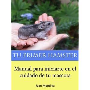 Tu Primer Hámster: Manual Para Iniciarte En El Cuidado De Tu Mascota