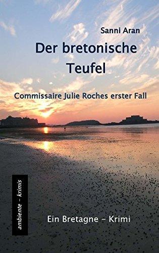 Der bretonische Teufel: Commissaire Julie Roches erster Fall - Ein Bretagne-Krimi