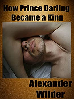 How Prince Darling Became a King: An M/M Spanking Romance by [Wilder, Alexander]