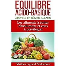 Equilibre acido basique - Adoptez un régime alcalin -: Les aliments à éviter absolument et ceux à privilégier