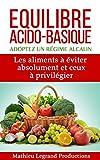 Equilibre acido basique - Adoptez un régime alcalin -: Les aliments à éviter absolument et ceux à privilégier...