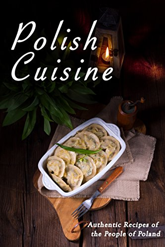 Polish Cuisine: Authentic Recipes of the People of Poland (English Edition)