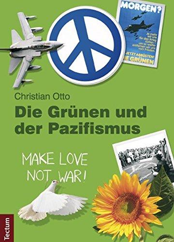 Die Grünen und der Pazifismus (Wissenschaftliche Beiträge aus dem Tectum-Verlag / Politikwissenschaft, Band 48)