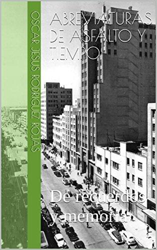 Abreviaturas de asfalto y tiempo: De recuerdos y memoria por Oscar Jesus Rodriguez Rojas
