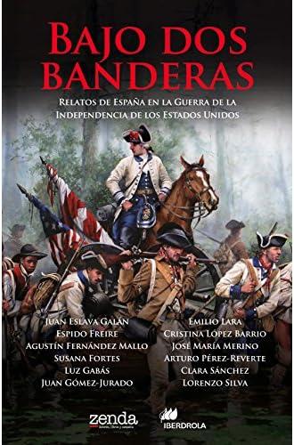 Bajo dos banderas: Relatos de España en la Guerra de la Independencia de los Estados Unidos