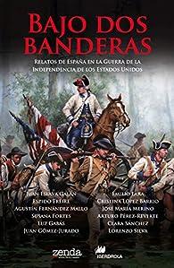 Bajo dos banderas: Relatos de España en la Guerra de la Independencia de los Estados Unidos par Arturo Pérez-Reverte