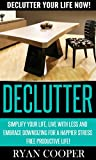 Declutter: Declutter Your Life NOW! - Simplify Your Life, Live With Less And Embrace Downsizing For A Happier Stress Free Productive Life! (Organize, Minimalist, ... Minimalism, Productivity, Procrastination)