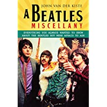 A Beatles Miscellany: Everything You Always Wanted to Know About the Beatles but Were Afraid to Ask (English Edition)
