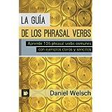 La Gu??a de los Phrasal Verbs: Aprende 105 phrasal verbs comunes con ejemplos claros y sencillos (Spanish Edition) by Daniel Welsch (2015-10-23)
