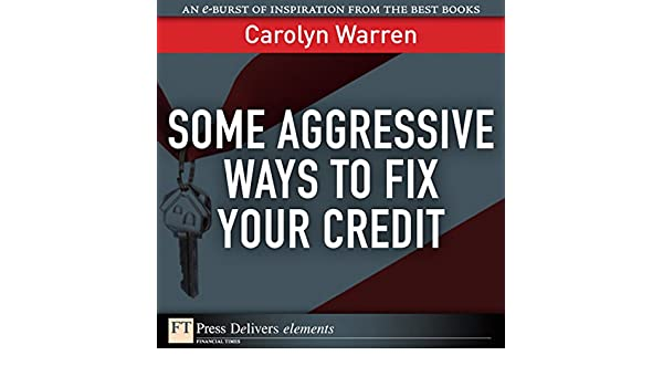 some aggressive ways to fix your credit warren carolyn