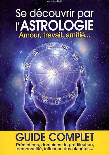 Se découvrir par l'astrologie : Amour, travail, amitié.