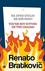 Na dveh stolih ne boš sedo! / You're not sitting on two chairs!