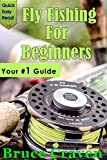 Fly Fishing For Beginners: Your #1 Guide For True Beginners (Fly fishing,How to fish, how to cast, fish, fly rod, fishing, step-by-step, fish Handling, fish cleaning, fly line, Fresh water fishing)