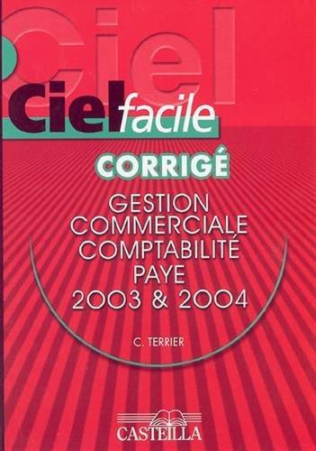 Corrigé Ciel facile : gestion commerciale, comptabilité, paye 2003-2004
