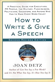 How to Write and Give a Speech: A Practical Guide for Executives, PR People, the Military, Fund-Raisers, Politicians, Educators, and Anyone Who Has to Make Every Word Count par [Detz, Joan]