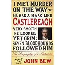 Castlereagh: The Biography of a Statesman: Written by John Bew, 2014 Edition, Publisher: Quercus [Paperback]