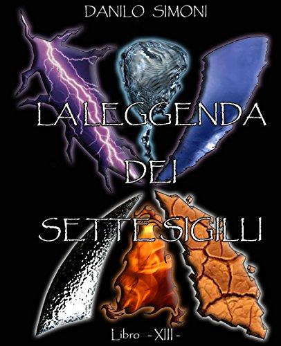 La Leggenda dei Sette Sigilli - Libro Tredicesimo -: Saga Armageddon di Danilo Simoni