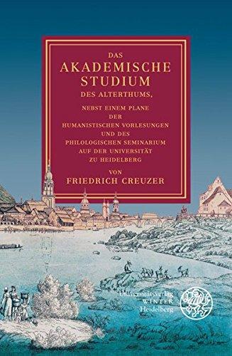 Creuzer: Das akademische Studium, 2. Aufl.: Nebst einem Plane der humanistischen Vorlesungen und des philologischen Seminarium auf der Universität zu Heidelberg (Jahresgaben des Winter Verlages)
