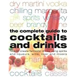 The Complete Guide to Cocktails and Drinks: How to Create Fantastic Drinks Using Sprits, Liqueurs, Wine, Beer and Mixers by Stuart Walton (2006-01-06)