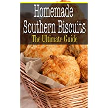 Homemade Southern Biscuits: The Ultimate Guide (English Edition)
