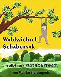 Waldwichtel Schabernak treibt nur Schabernack: Märchen