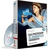 Das Photoshop Elements 8 - Handbuch - mit DVD, ganz in Farbe und mit sehr guten Beispielen zum Nachmachen: für die Praxis und zum Nachschlagen, für Windows und Mac (DPI Adobe)