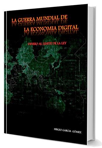 LA GUERRA MUNDIAL DE LA ECONOMIA DIGITAL: DINERO AL LIMITE DE LA LEY