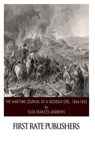 The War-time Journal of a Georgia Girl, 1864-1865 by Eliza Frances Andrews - Andrews Eliza Frances