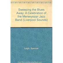 Sweeping the Blues Away: A Celebration of the Merseysippi Jazz Band (Liverpool Sounds) by Spencer Leigh (2002-11-06)