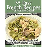 35 French Recipes For Your Slow Cooker – The Easy French Recipes Collection (The Slow Cooker Meals And Slow Cooker Recipes Collection) (English Edition)