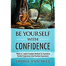 """Be Yourself With Confidence: """"Walk-In"""" Joyful Freedom Method To Transform Painful Experience Into Positive Experience"""