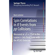 Spin Correlations in tt Events from pp Collisions: Measured at ??????s = 7 TeV in the Lepton+Jets Final State with the ATLAS Detector (Springer Theses) by Boris Lemmer (2015-06-24)