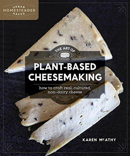 The Art of Plant-Based Cheesemaking: How to Craft Real, Cultured, Non-Dairy Cheese (Urban Homesteader Hacks) por Karen McAthy