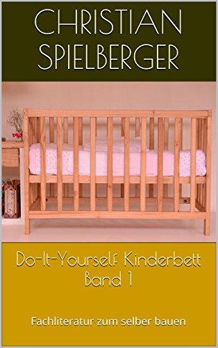 Do-It-Yourself Kinderbett Band 1 – Fachliteratur zum selber bauen