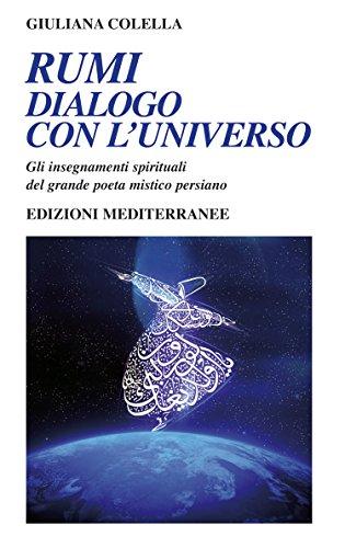 Rumi - dialogo con l'universo: Gli insegnamenti spirituali del grande poeta mistico persiano (Italian Edition)