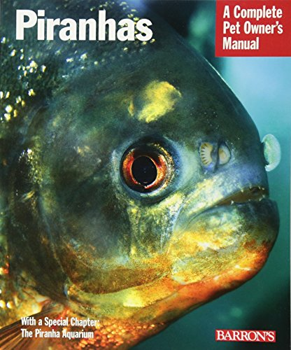 Piranhas: Everything about Purchase, Nutrition, Behavior, and Breeding (Complete Pet Owner's Manual)