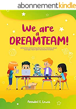 WE ARE A DREAMTEAM : Influential and Exciting Stories for Children about Courage, Team Spirit and Determination (English Edition)