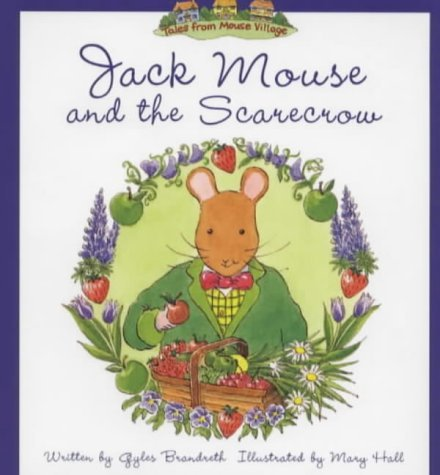 Jack Mouse and the Scarecrow (Tales of Mouse Village) by Gyles Brandreth (2000-03-06)