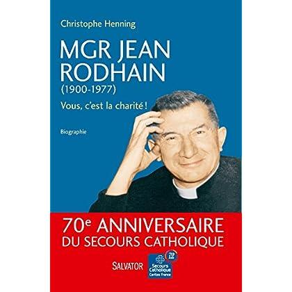 Mgr Jean Rodhain (1900-1977) : Vous, c'est la charité !