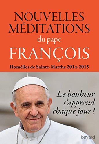 Nouvelles méditations du pape François- Homélies de Sainte-