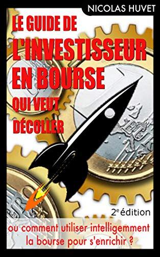Couverture du livre Le Guide de l'Investisseur en Bourse qui veut Décoller (2ème édition): ou comment utiliser intelligemment la bourse pour s'enrichir