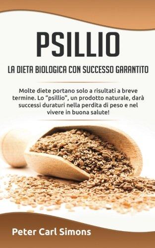 """Psillio – la dieta biologica con successo garantito: Molte diete portano solo a risultati a breve termine. Lo """"psillio"""", un prodotto naturale, darà ... perdita di peso e nel vivere in buona salute!"""