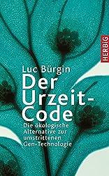 Der Urzeit-Code. Die ökologische Alternative zur umstrittenen Gentechnologie