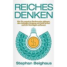 Reiches Denken: Wie Sie negative Denkmuster ablegen, den Umgang mit Geld lernen und ein Vermögen aufbauen