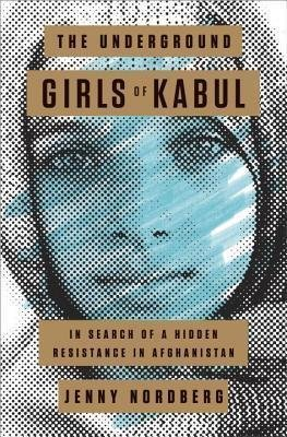 [(The Underground Girls of Kabul : In Search of a Hidden Resistance in Afghanistan)] [By (author) Jenny Nordberg] published on (July, 2015)